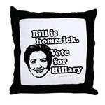 Bill is homesick, vote for Hillary Throw Pillow