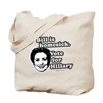 Bill is homesick, vote for Hillary Tote Bag