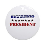 RIGOBERTO for president Ornament (Round)