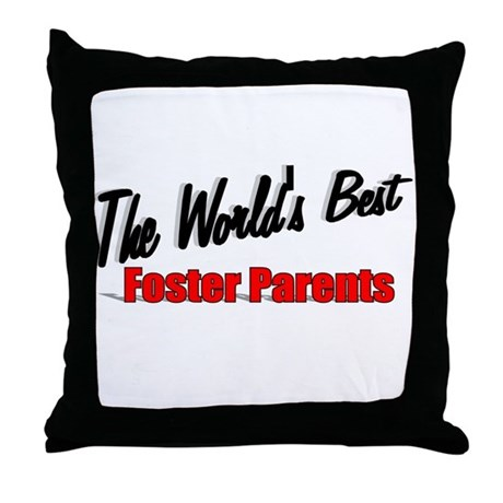 """The World's Best Foster Parents"" Throw Pillow"