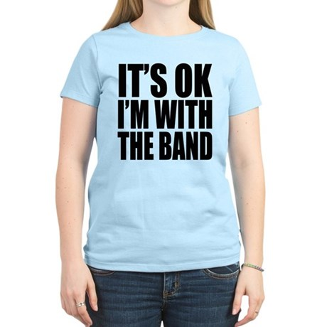 It's ok I'm with the Band Women's Light T-Shirt