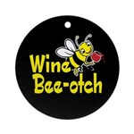 Wine Bee-Otch Ornament (Round)