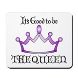 It's Good to be the QUEEN in Purple Mousepad