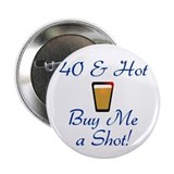 "40 & Hot 2.25"" Button"