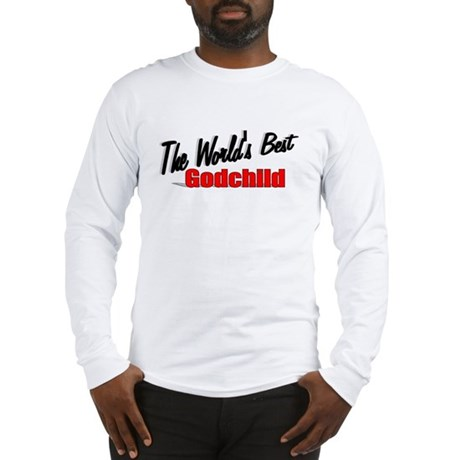 """The World's Best Godchild"" Long Sleeve T-Shirt"