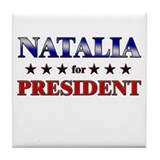 NATALIA for president Tile Coaster
