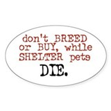 Shelter Pets Die - Oval Decal