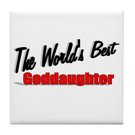 """The World's Best Goddaughter"" Tile Coaster"