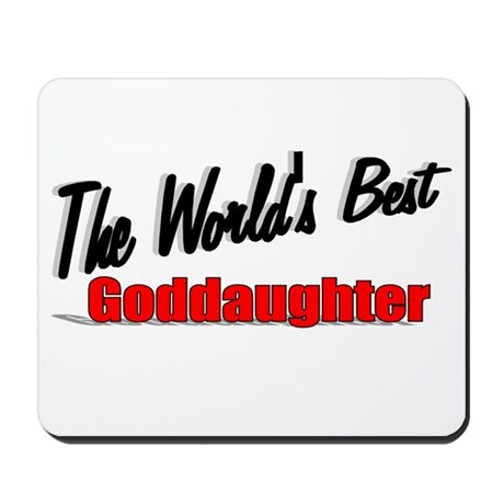 """The World's Best Goddaughter"" Mousepad"