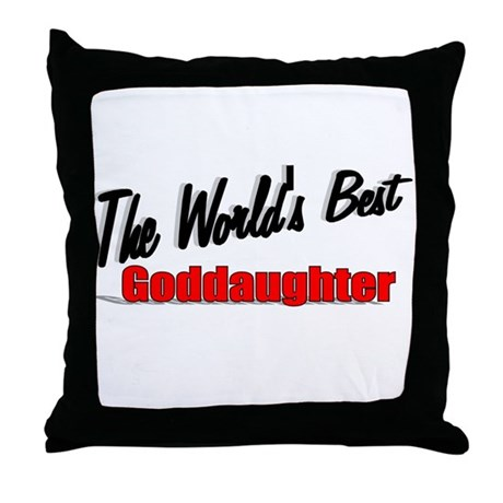 """The World's Best Goddaughter"" Throw Pillow"