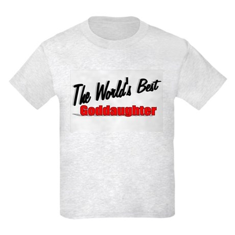 """The World's Best Goddaughter"" Kids Light T-Shirt"