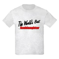 &quot;The World's Best Goddaughter&quot; Kids Light T-Shirt