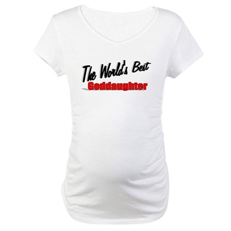 """The World's Best Goddaughter"" Maternity T-Shirt"