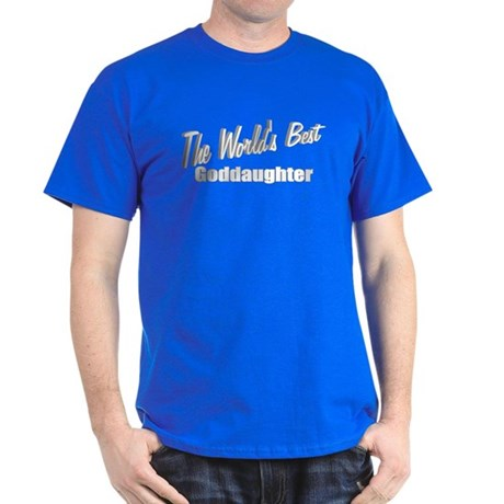 """The World's Best Goddaughter"" Dark T-Shirt"
