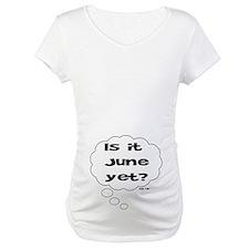 IS IT JUNE YET? Shirt