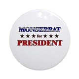 MONSERRAT for president Ornament (Round)