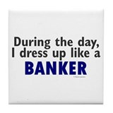Dress Up Like A Banker Tile Coaster
