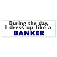 Dress Up Like A Banker Bumper Bumper Sticker