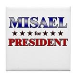 MISAEL for president Tile Coaster