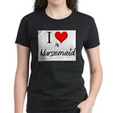 I Love My Nursemaid Tee