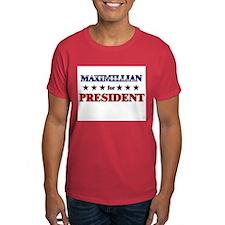 MAXIMILLIAN for president T-Shirt