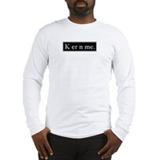 """Kern Me"" Long Sleeve T-Shirt"