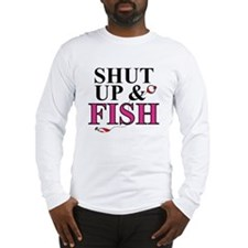 Shut Up & Fish Long Sleeve T-Shirt