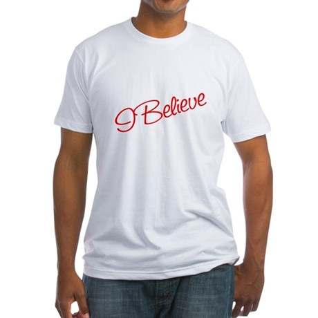 I believe Fitted T-Shirt