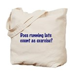 Does running late count as exercise? Tote Bag