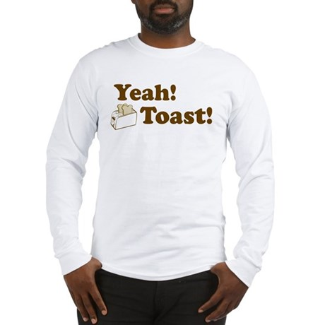Yeah! Toast! Long Sleeve T-Shirt