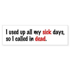 I Used up All my Sick Days Bumper Bumper Sticker