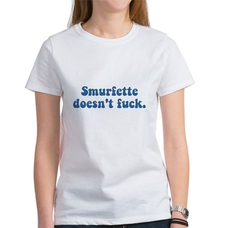 Smurfette doesn't fuck Womens T-Shirt