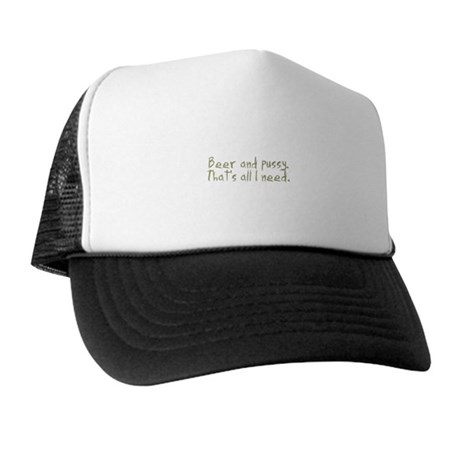 Beer and Pussy, That's All I Trucker Hat
