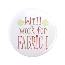 "Will Work For Fabric 3.5"" Button"