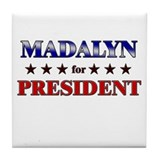 MADALYN for president Tile Coaster