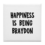 Happiness is being Braydon   Tile Coaster