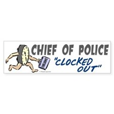 Clocked Out Chief Of Police Bumper Bumper Sticker