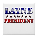 LAYNE for president Tile Coaster