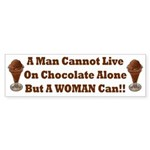 Man Cannot Live On Chocolate Bumper Sticker