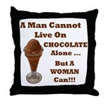 Man Cannot Live On Chocolate Throw Pillow