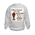 Man Cannot Live On Chocolate Kids Sweatshirt