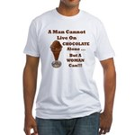 Man Cannot Live On Chocolate Fitted T-Shirt