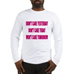 Don't Care! Long Sleeve T-Shirt