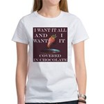 Chocolate - I Want It All Women's T-Shirt