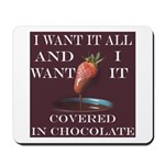 Chocolate - I Want It All Mousepad