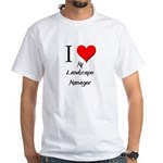 I Love My Landscape Manager White T-Shirt
