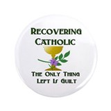Recovering Catholic 3.5&quot; Button