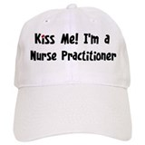 Kiss Me: Nurse Practitioner Baseball Cap
