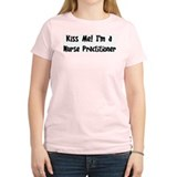Kiss Me: Nurse Practitioner T-Shirt