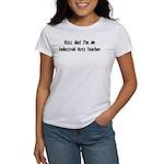 Kiss Me: Industrial Arts Teac Women's T-Shirt